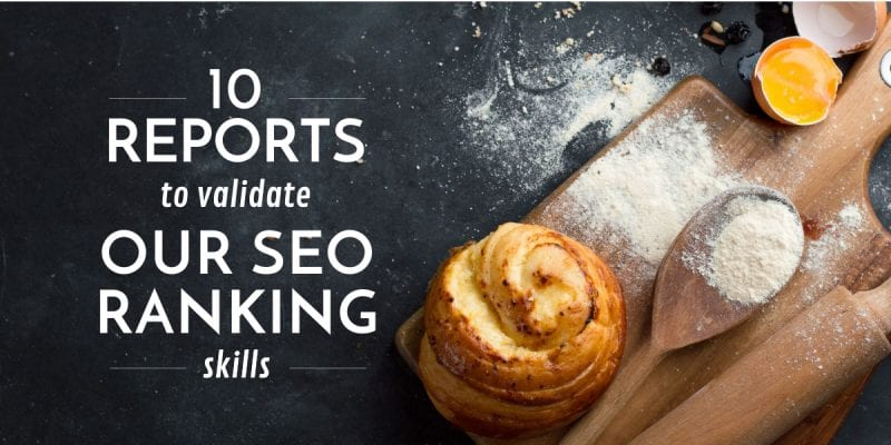 10 reports to validate our ranking skills in SEO