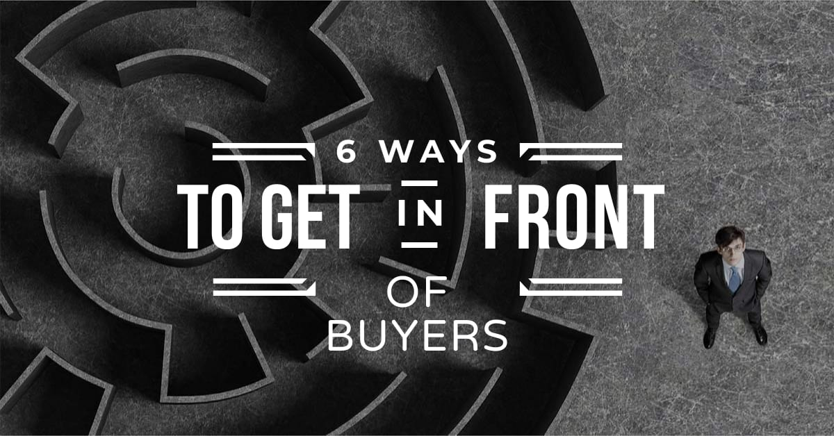 6 ways to get in front of buyers