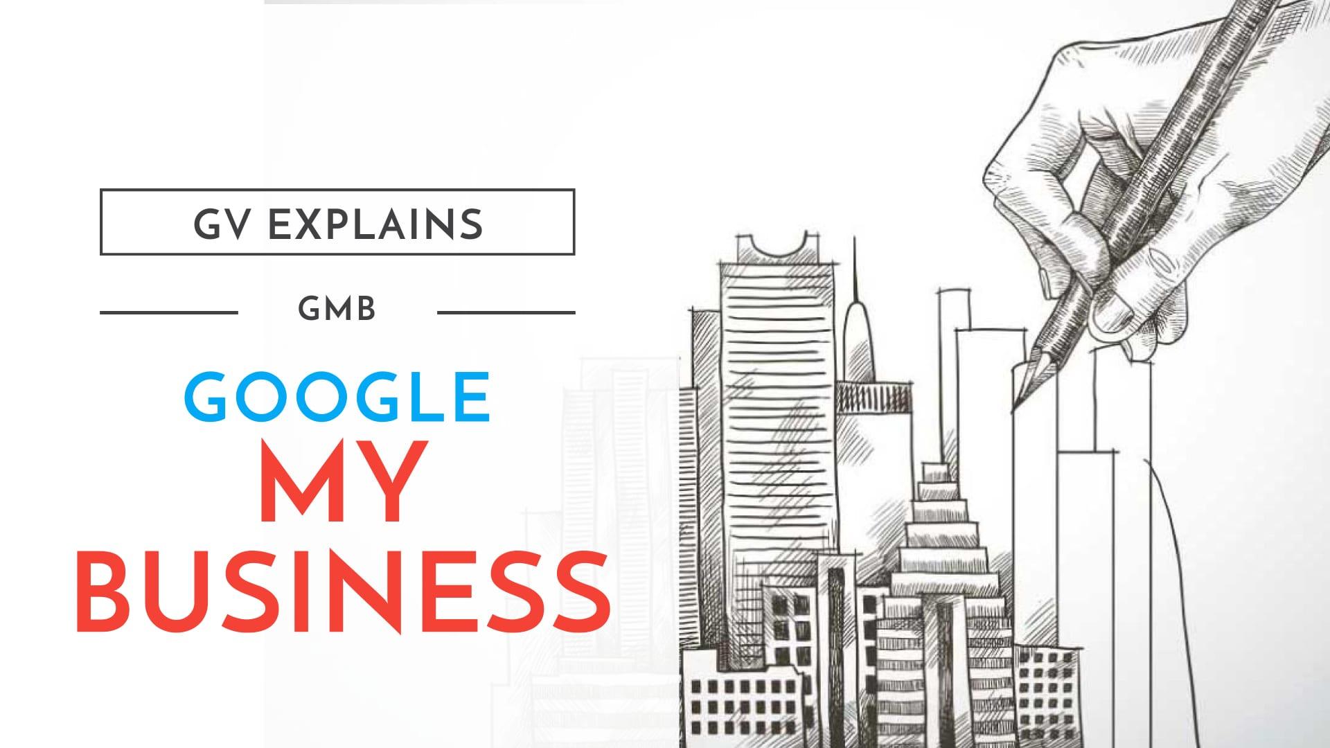 GV Explains GMB Google My Business