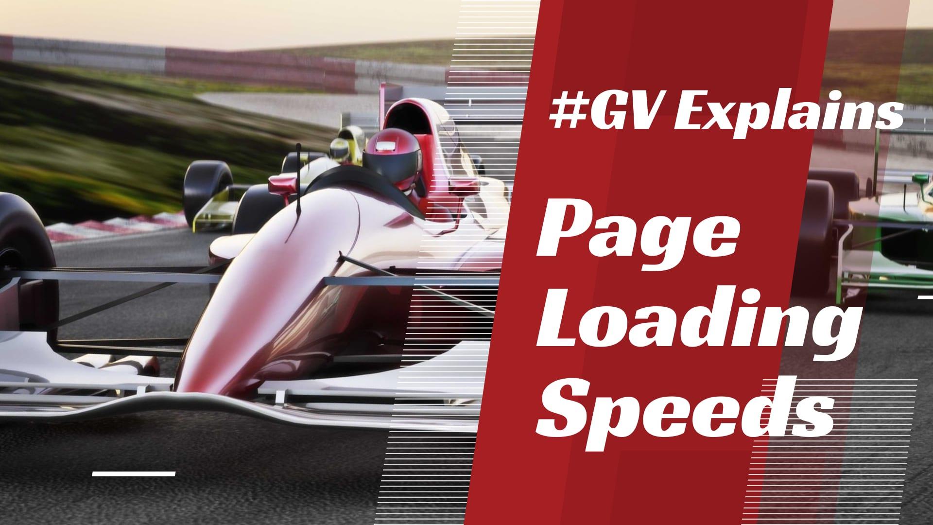 GV Explains Page Loading Speeds